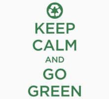 Keep Calm Go Green by e2productions