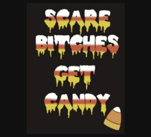 Scare Bitches Get Candy Mens And Womans  by LaceyDesigns