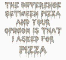 The difference between pizza and your opinion.. by Gerard López Pie