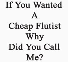 If You Wanted A Cheap Flutist Why Did You Call Me?  by supernova23