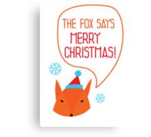 The Fox says Merry Christmas! Canvas Print