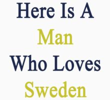 Here Is A Man Who Loves Sweden  by supernova23
