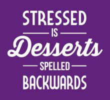 Stressed is Desserts spelled backwards by artack