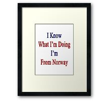 I Know What I'm Doing I'm From Norway  Framed Print