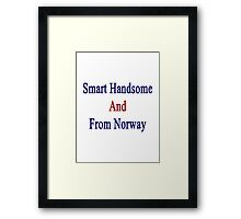Smart Handsome And From Norway  Framed Print