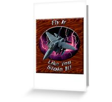 F-15 Eagle Fly It Like You Stole It Greeting Card