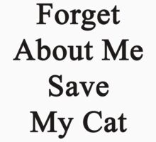 Forget About Me Save My Cat  by supernova23