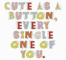 Cute as a Button Every Single One Of You by smentcreations