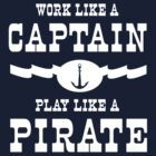Work like a captain, play like a pirate by artack