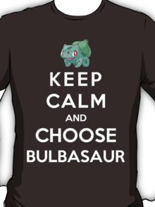 Keep Calm And Choose Bulbasaur T-Shirt