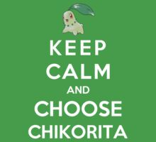 Keep Calm And Choose Chikorita by Phaedrart