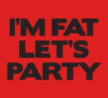 I'm Fat Let's Party by BrightDesign
