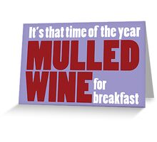 Mulled Wine for Breakfast Greeting Card