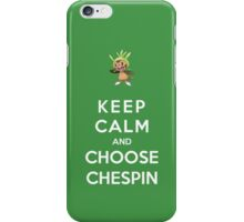 Keep Calm And Choose Chespin iPhone Case/Skin