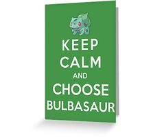 Keep Calm And Choose Bulbasaur Greeting Card