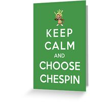 Keep Calm And Choose Chespin Greeting Card