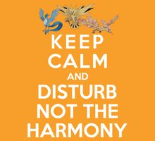Keep Calm And Disturb Not The Harmony by Phaedrart