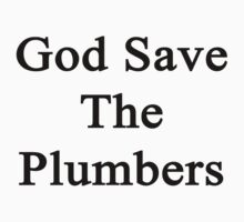 God Save The Plumbers  by supernova23