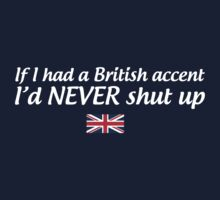If I had a British accent I'd never shut up by whereables