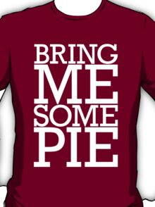 Bring Me Some Pie T-Shirt