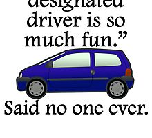 Said No One Ever: Designated Driver by kwg2200