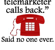 Said No One Ever: Telemarketer by kwg2200