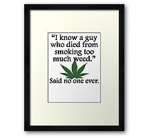 Said No One Ever: Smoking Too Much Weed Framed Print