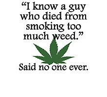 Said No One Ever: Smoking Too Much Weed Photographic Print