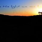 """""""In His Light..."""" by 4TheGlryOfGod"""