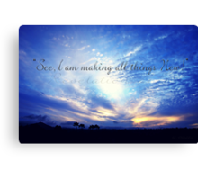 """""""See I Make All Things New"""" Canvas Print"""
