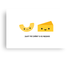 You're the cheese to my macaroni Canvas Print
