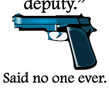 Said No One Ever: I Shot The Deputy by kwg2200