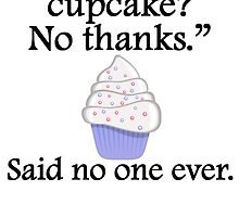 Said No One Ever: Another Cupcake by kwg2200