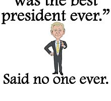 Said No One Ever: George Bush by kwg2200