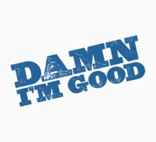 Damn I'm Good by e2productions