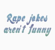 Rape jokes aren't funny by ShayleeActually