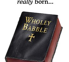 Wholey Babble by atheistcards