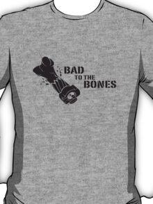 Bad To The Bones - Black T-Shirt