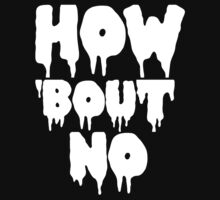 HOW 'BOUT NO | WHITE FONT by Crystal Friedman