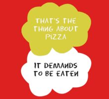 TFIOS - That's the thing about pizza. It demands to be eaten. by Connie Yu