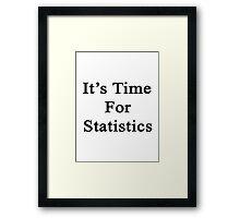 It's Time For Statistics  Framed Print