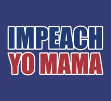 Impeach Yo Mama ( red white and blue ) by GraphicLife