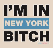 I'm In New York Bitch by CarbonClothing