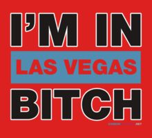I'm In Las Vegas Bitch by CarbonClothing