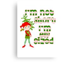 I'm not short I'm elf sized Canvas Print