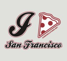 I Love Pizza San Francisco by CarbonClothing