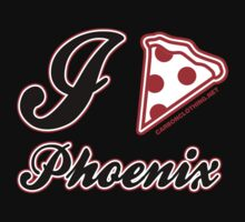 I Love Pizza Phoenix by CarbonClothing