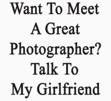 Want To Meet A Great Photographer? Talk To My Girlfriend  by supernova23