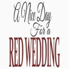 A Nice Day for a Red Wedding by BangBangDesign