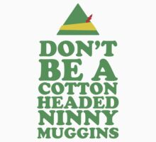 Don't Be A Cotton Headed Ninny Muggins by Look Human